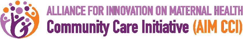 Alliance for Innovation on Maternal Health - Community Care Initiative (AIM CCI)